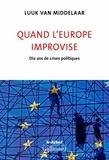 Luuk Van Middelaar - Quand l'Europe improvise - Dix ans de crises politiques.