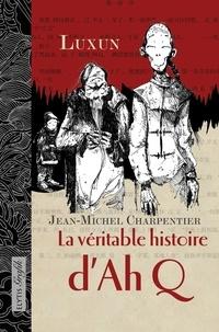 Luxun et Jean-Michel Charpentier - La véritable histoire d'AhQ - Roman graphique sur le peuple chinois.