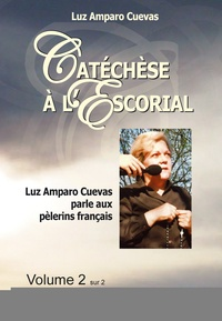 Catéchèse à l'Escorial- Luz Amparo Cuevas parle aux pèlerins français Volume 2 - Luz Amparo Cuevas |