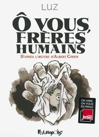 Luz - O vous, frères humains - D'après l'oeuvre d'Albert Cohen.