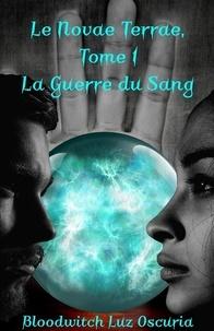 Luz Oscuria Bloodwitch - Le Novae Terrae Tome 1 : La guerre du sang.
