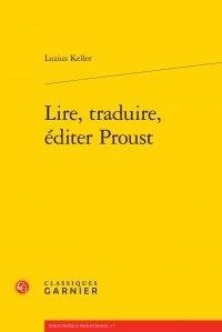 Luzius Keller - Lire, traduire, éditer Proust.