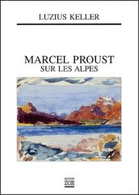 Luzius Keller - Marcel Proust sur les Alpes.