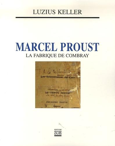 Luzius Keller - Marcel Proust - La fabrique de Combray.