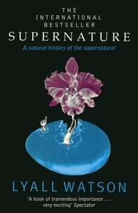 Lyall Watson - Supernature - A Natural History of the Supernatural.