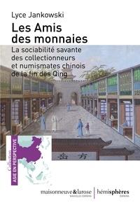 Les amis des monnaies - La sociabilité savante des collectionneurs et numismates chinois de la fin des Qing.pdf