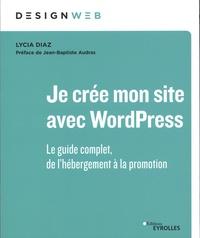 Lycia Diaz - Je crée mon site avec WordPress - Le guide complet, de l'hébergement à la promotion.