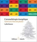 Lydia Bosson - L'aromathérapie énergétique - Guérir avec l'âme des plantes.