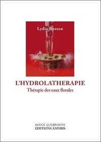 Lydia Bosson - L'hydrolathérapie - Thérapie des eaux florales.