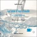 Lydia Bosson - La tasse d'eau chaude à la santé de la vie - Rituel ayurvédique.