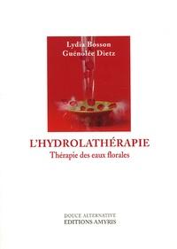 Lydia Bosson et Guénolée Dietz - Les hydrolats - Thérapie des eaux florales.