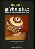 Lydia Cabrera et Béatrice de Chavagnac - La forêt et les dieux - Religions afro-cubaines et médecine sacrée à Cuba.