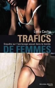 Lydia Cacho - Trafics de femmes - Enquête sur l'esclavage sexuel dans le monde.