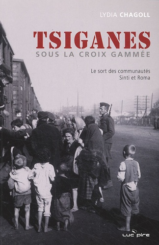 Lydia Chagoll - Les Tsiganes sous la croix gammée - Le sort des communautés Sinti et Roma.