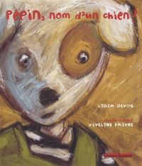 Lydia Devos - Pépin, nom d'un chien !.