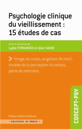Lydia Fernandez et Alain Sagne - Psychologie clinique du vieillissement : 15 études de cas.