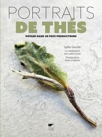 Lydia Gautier - Portraits de thés - Voyage dans 40 pays producteurs.