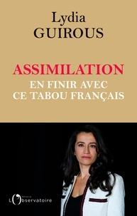 Lydia Guirous - Assimilation - En finir avec un tabou français.