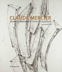 Lydia Harambourg - Claude Mercier - Oeuvre graphique d'un sculpteur.