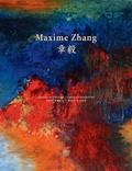 Lydia Harambourg et Gérard Xuriguera - Maxime Zhang - L'esprit de la peinture/The Whole Spirit Of Painting.