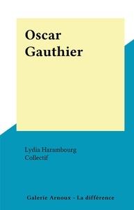 Lydia Harambourg et  Collectif - Oscar Gauthier.
