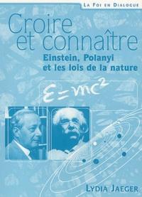 Lydia Jaeger - Croire et connaître : Einstein, Polyani et les lois de la nature.