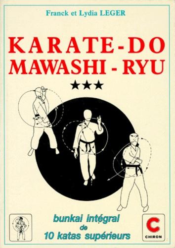 Lydia Leger et Franck Leger - MAWASHI-RYU KARATE-DO. - Tome 3, Bunkai, sens des gestes et exécution détaillée des Kata Supérieurs Shotokan.
