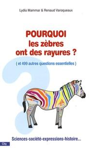 Lydia Mammar et Renaud Varoqueaux - Pourquoi les zèbres ont des rayures ? - Et 499 autres questions futiles et essentielles.