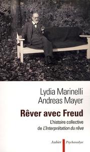 Lydia Marinelli et Andreas Mayer - Rêver avec Freud - L'histoire collective de l'interprétation du rêve.