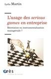 Lydia Martin - L'usage des serious games en entreprise - Récréation ou instrumentalisation managériale ?.