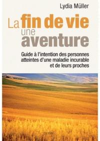 La fin de vie, une aventure- Guide à l'intention des personnes atteintes d'une maladie incurable et de leurs proches - Lydia Müller | Showmesound.org