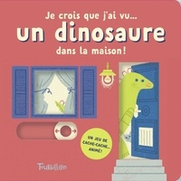 Lydia Nichols - Je crois que j'ai vu... un dinosaure dans la maison !.