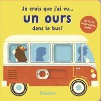 Je crois que j'ai vu un ours dans le bus ! : un jeu de cache-cache animé !