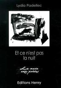 Lydia Padellec - Et ce n'est pas la nuit.
