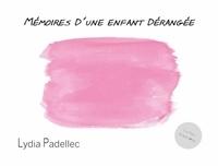 Lydia Padellec - Mémoires d'une enfant dérangée.