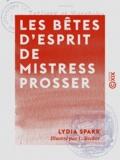 Lydia Spark et L. Becker - Les Bêtes d'esprit de mistress Prosser - Fabliaux et paraboles.