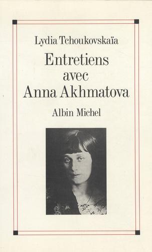 Lydia Tchoukovskaïa - Entretiens avec Anna Akhmatova.