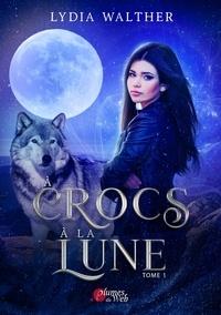 Lydia Walther - A crocs à la lune Tome 1 : .