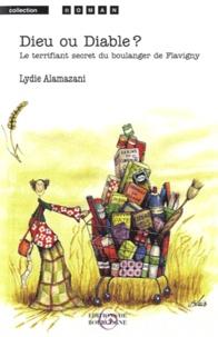 Lydie Alamazani - Dieu ou Diable ? - Le terrifiant secret du talmelier de Flavigny.