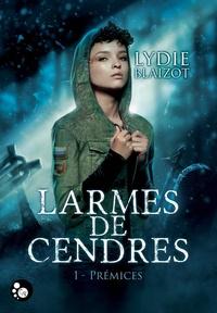 Lydie Blaizot - Larmes de cendres, tome 1 : prémices.