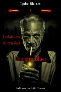 Lydie Blaizot - Vampire Blues - Ladainian Abernaker, T1.