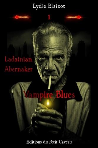 Vampire Blues. Ladainian Abernaker, T1