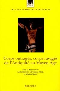 Lydie Bodiou et Véronique Mehl - Corps outragés, corps ravagés de l'Antiquité au Moyen Age.