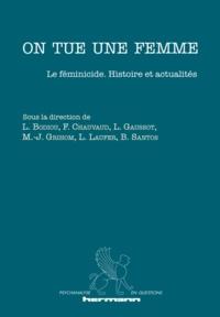 Lydie Bodiou et Frédéric Chauvaud - On tue une femme - Le féminicide : histoire et actualités.