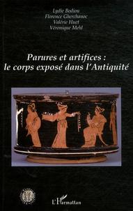 Lydie Bodiou et Florence Gherchanoc - Parures et artifices : le corps exposé dans l'Antiquité.