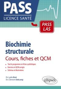 Lydie Bret et Clément Delcamp - Biochimie structurale - Cours, fiches et QCM.