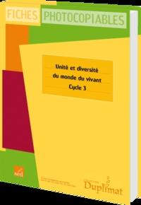 Lydie Brogiran et Linda Carboni - Unité et diversité du monde du vivant Cycle 3 - Fiches photocopiables.