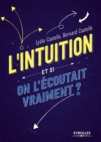 Lydie Castells et Bernard Castells - L'intuition - Et si on l'écoutait vraiment ?.