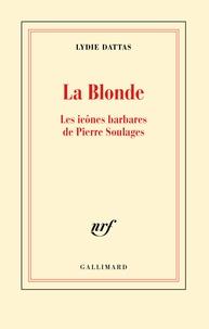 Lydie Dattas - La Blonde - Les icônes barbares de Pierre Soulages.
