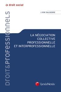 Lydie Dauxerre - La négociation collective professionnelle et interprofessionnelle.